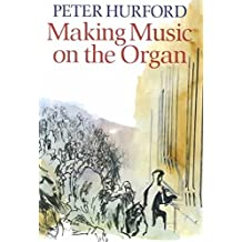 [Making Music on the Organ] (By: Peter Hurford) [published: October, 1990]