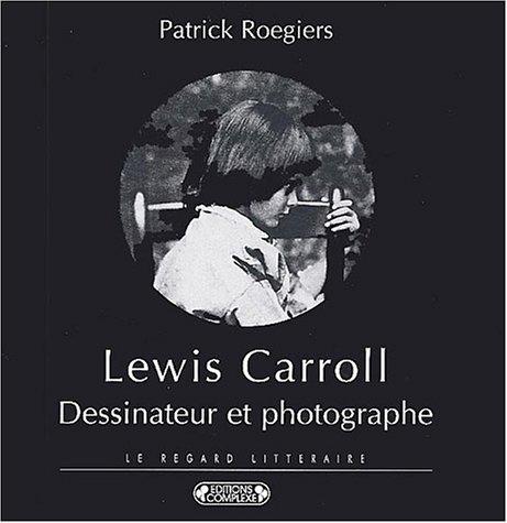 Lewis Carroll dessinateur et photographe par Patrick Roegiers