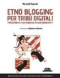 Etno Blogging per tribù digitali - Trasforma il tuo pubblico in una community