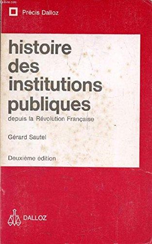 HISTOIRE DES INSTITUTIONS PUBLIQUES DEPUIS LA REVOLUTION FRANCAISE, Administration, Justice par SAUTEL GERARD