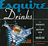 Esquire Drinks: An Opinionated & Irreverent Guide to Drinking