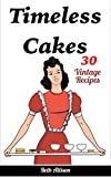 Timeless Cakes:  30 Vintage Recipes (Vintage Cake, Chocolate Cake, Red-Velvet Cake, Vintage Cake Recipes, Cake Recipes)