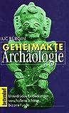 Geheimakte Archäologie. Unterdrückte Entdeckungen, verschollene Schätze, bizarre Funde