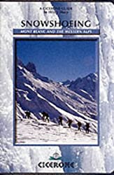 Snowshoeing: Mont Blanc and the Western Alps: Techniques and Routes in the Western Alps (Cicerone Winter and Ski Mountaineering)