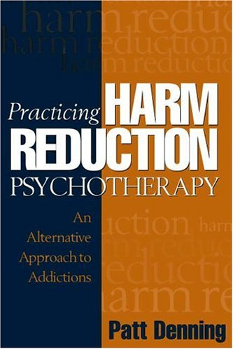 Practicing Harm Reduction Psychotherapy: An Alternative Approach to Addictions por Patt Denning