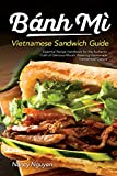 Banh Mi Vietnamese Sandwich Guide: Essential Recipe Handbook for the Authentic Craft of Delicious Mouthwatering Homemade Vietnamese Culture (Banh Mi Sandwiches)