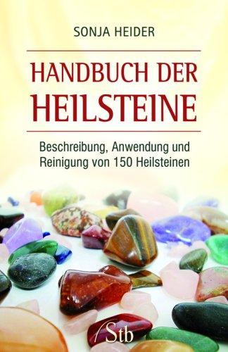 Handbuch der Heilsteine: Beschreibung, Anwendung und Reinigung von 150 Heilsteinen