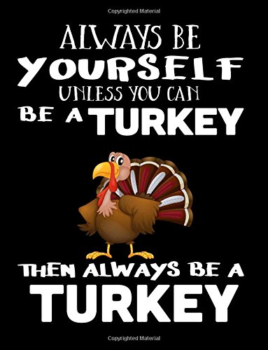 Always Be Yourself Unless You Can Be A Turkey Then Always Be A Turkey: Notebooks For School (Back To School Notebook, Composition College Ruled)(8.5 x 11)(School Memory Book)(V2)