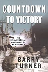 Countdown to Victory: The Final European Campaigns of World War II by Barry Turner (2004-10-12)