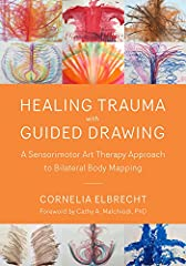 Idea Regalo - Healing Trauma with Guided Drawing: A Sensorimotor Art Therapy Approach to Bilateral Body Mapping (English Edition)
