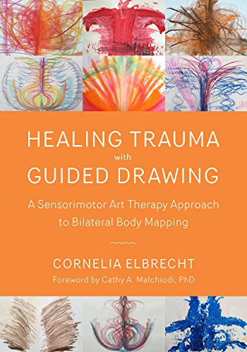 Healing Trauma with Guided Drawing: A Sensorimotor Art Therapy Approach to Bilateral Body Mapping (English Edition)