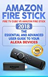 #10: Amazon Fire Stick: Fire TV Cube vs Amazon Fire Stick.  2018 The Essential and Advanced User guide to Your Alexa devices (How To Use Fire TV Stick and Cube, streaming devices)