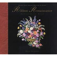 Ribbon Renaissance: Artistry in Silk (Milner Craft Series & Writing on Stone)