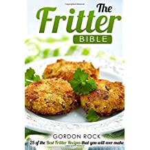 The Fritter Bible: 25 of the Best Fritter Recipes that you will ever make by Gordon Rock (2015-09-21)