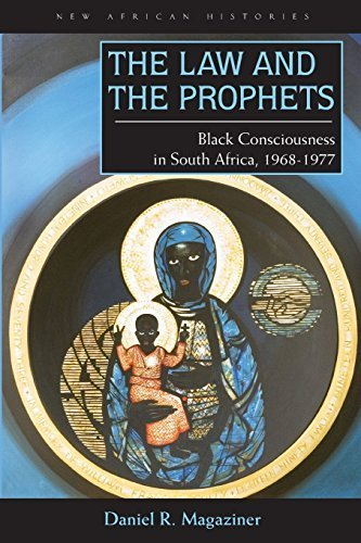 The Law and the Prophets: Black Consciousness in South Africa, 1968-1977 (New African Histories) by Magaziner, Daniel R. (2010) Paperback