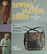 Sewing with Leather and Suede: The Home Sewer's Guide - Tips, Techniques, Inspiration