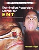 CBS Exam-Oriented Series: Examination Preparatory Manual for ENT