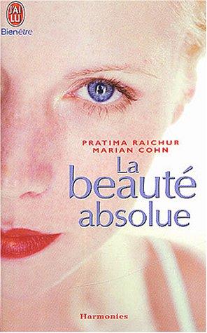 La beauté absolue par Pratima Raichur, Marian Cohn