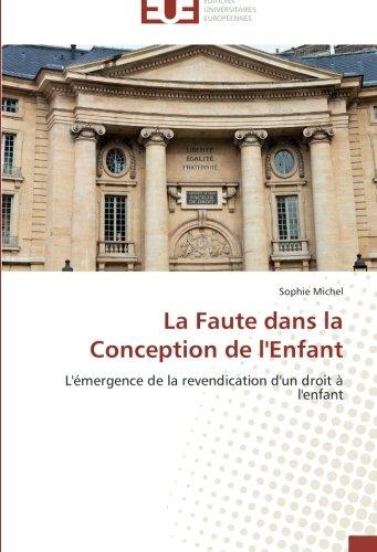 La Faute dans la Conception de l'Enfant: L'émergence de la revendication d'un droit à l'enfant (Omn.Univ.Europ.) par Sophie Michel