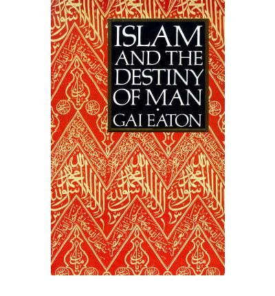 [(Islam and the Destiny of Man)] [Author: Charles Le Gai Eaton] published on (December, 1994)