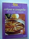 CREPES E CRESPELLE Dolci e salate irresistibili, 80 Ricette dall'antipasto al dolce