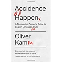 Accidence Will Happen: A Recovering Pedant's Guide to English Language and Style by Oliver Kamm (2016-07-05)