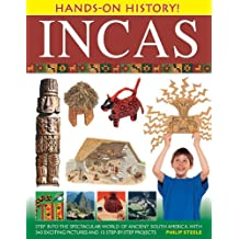 Hands-on History! Incas: Step Into The Spectacular World Of Ancient South America With 15 Step-By-Step Projects