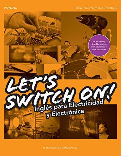 Let´s Switch On! Inglés para Electricidad y Electrónica (Electricidad Electronica) por MARÍA DE LOS MILAGROS ESTEBAN GARCÍA