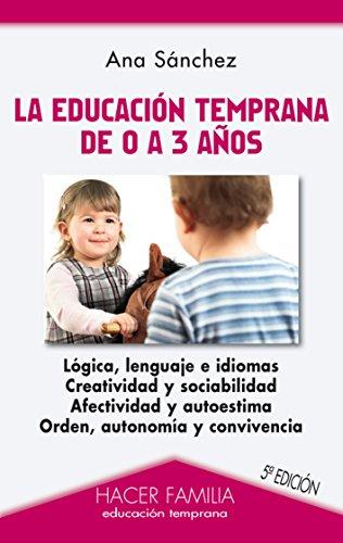 La educación temprana de 0 a 3 años (Hacer Familia) por Ana Sánchez Prieto