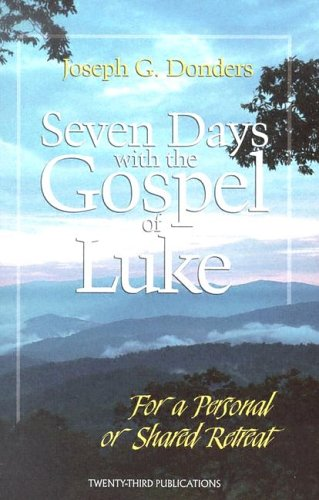 Seven Days With The Gospel Of Luke For A Personal Or Shared Retreat