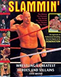 Slammin': Wresting's Greatest Heroes and Villans