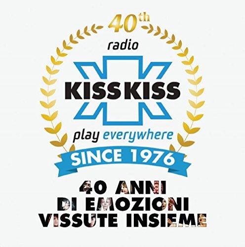 Kiss Kiss: 40 Anni Di Emozioni Vissute Insieme