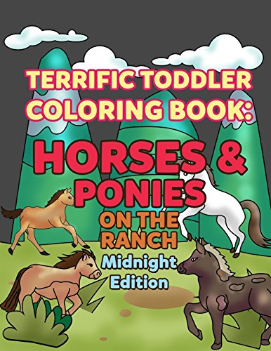 Coloring Books for Toddlers: Horses & Ponies on the Ranch Midnight Edition: Wonderful World of Horses Coloring Book Activity Books for Boys, Girls, ... Volume 6 (My First Toddler Coloring Books)