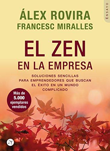 El Zen en la Empresa: Soluciones sencillas para emprendenores que buscan el éxito en un mundo complicado por Alex Rovira Celma