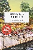 Bruckmann Reiseführer: 500 Hidden Secrets Berlin. Ein Stadtführer mit garantiert den besten Geheimtipps und Adressen. - Nathalie Dewalhens