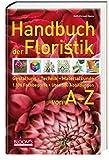 Handbuch der Floristik: Gestaltung, Technik, Materialkunde - 1.100 Fachbegriffe - über 500 Abbildungen - Karl-Michael Haake
