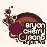 Be Just Fine by Bryan Band Cherry