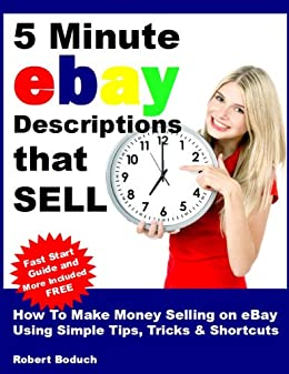 5 Minute eBay Descriptions That Sell: How To Make Money Selling on eBay Using Simple Tips, Tricks & Shortcuts (English Edition) par [Boduch, Robert]