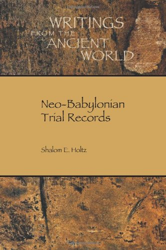 Neo-Babylonian Trial Records: 35 (Writings from the Ancient World) por Shalom Holtz