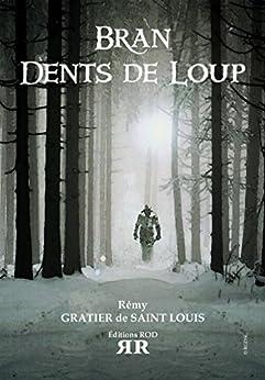 Bran Dents de Loup – Tome 1 par [Gratier de Saint Louis, Rémy]