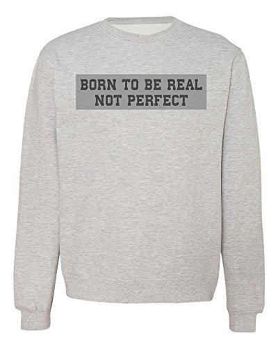 Born To Be Real Not Perfect Sudadera Unisex Extra Large