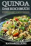 Quinoa: Das Kochbuch - Entdecken Sie die Kraft des antiken Superfoods Quinoa - Leckere und einfache Quinoa Rezepte für jeden Anlass