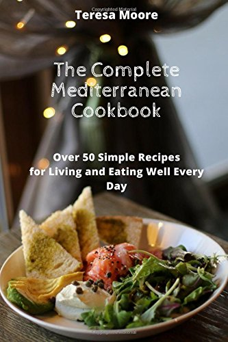 The Complete Mediterranean Cookbook:   Over 50 Simple Recipes for Living and Eating Well Every Day (Healthy Food)