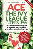 Ace the Ivy League Interview: The confidential insider's guide to preparing and conquering your college admissions interview