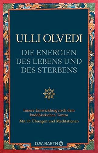 Die Energien des Lebens und des Sterbens: Innere Entwicklung nach dem buddhistischen Tantra (über Den Rand Der Welt)