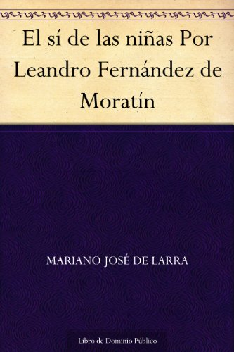 El sí de las niñas Por Leandro Fernández de Moratín por Mariano José de Larra