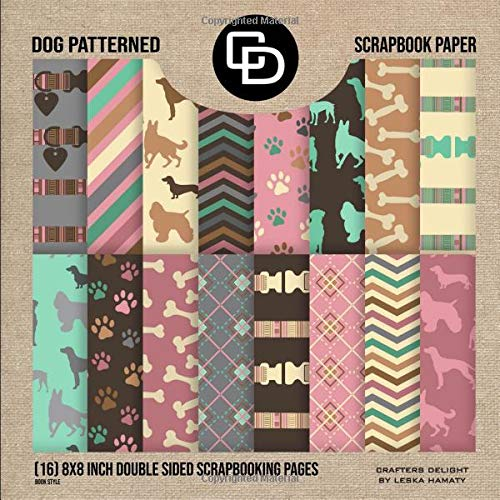 Dog Patterned Scrapbook Paper (16) 8x8 Inch Double Sided Scrapbooking Pages Book Style: Crafters Delight By Leska Hamaty