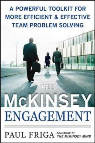 The McKinsey Engagement: A Powerful Toolkit For More Efficient and Effective Team Problem Solving (Management & Leadership) par Ph.D., Paul N. Friga