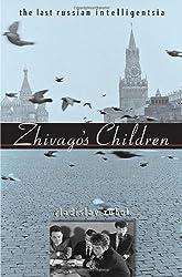 Zhivago's Children: The Last Russian Intelligentsia (Belknap Press)