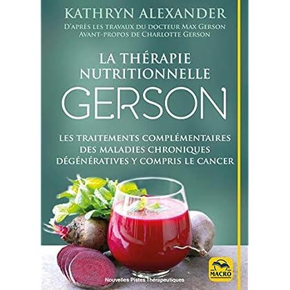 La thérapie nutritionnelle Gerson: Les traitements complémentaires des maladies chroniques dégénératives y compris le cancer